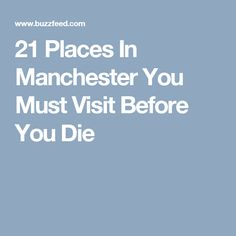 21 Places In Manchester You Must Visit Before You Die
