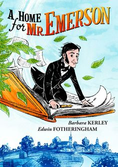 A HOME FOR MR. EMERSON by Barbara Kerley, illustrated by Edwin Fotheringham - coming March, 2014! #picturebooks #picturebook #read #reading #family #readaloud #children #kids #childrensboooks #story #storytime #bedtime #book #books #storyhour #storycorner #educational #emerson