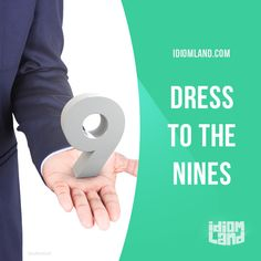 """""""Dressed to the nines"""" means """"wearing very fashionable or expensive clothes"""". Example: I'm going to dress to the nines tonight because I'm meeting my girlfriend's parents for the first time."""