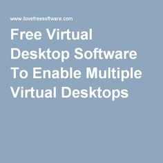 Free Virtual Desktop Software To Enable Multiple Virtual Desktops