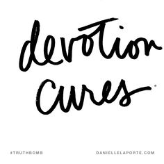 Devotion cures. Subscribe: DanielleLaPorte.com #Truthbomb #Words #Quotes