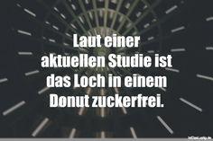 Laut einer aktuellen Studie ist das Loch in einem Donut zuckerfrei. ... gefunden auf https://www.istdaslustig.de/spruch/2920 #lustig #sprüche #fun #spass