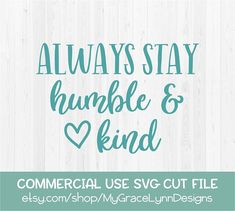 Always Stay Humble & Kind - SVG Cut File You will receive one SVG file. You must have a cutting machine to use this file. Please make sure your software will work with the file before placing your order as all sales of digital items are final. You must have the Designer Edition of