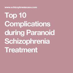 Top 10 Complications during Paranoid Schizophrenia Treatment