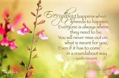 ..everything happens when it needs to happen ... <3