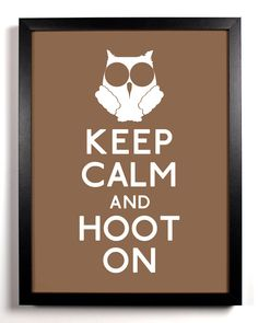 I want this!!!  Keep Calm and Hoot On (Owl) 8 x 10 Print Buy 2 Get 1 FREE Keep Calm and Carry On Keep Calm Parody Keep Calm Poster Art. $8.99, via Etsy.