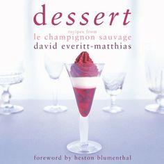 Dessert: Dessert Recipes from Le Champignon Sauvage by David Everitt-Matthias