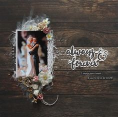 My Craft and Garden Tales: Always & Forever layout Mixed Media Scrapbooking, Scrapbooking Ideas, Wedding Cards, Wedding Day, I Carry Your Heart, Love Frames, Wedding Scrapbook, Antique Roses, Always And Forever