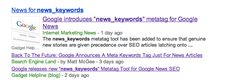 "Keyword meta tag has always been a subject of debate for SEO's. We all know, Google don't take Keyword meta tags as a factor for ranking where as many other search engines like Bing and Yahoo use it for better understanding and ranking of your article. In a recent blog post, Google news team announced a new meta tag ""news_keywords"" for Blogs and Websites which are included in Google news."