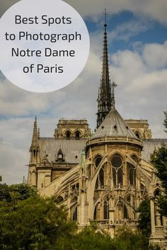 Best spots to photograph the Notre Dame Cathedral in Paris and the photos to prove it! - number 5 and 11 were my favorites