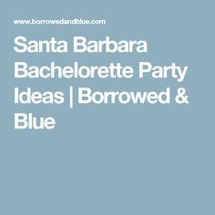 Santa Barbara Bachelorette Party Ideas   Borrowed & Blue