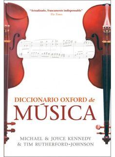 Diccionario Oxford de música / Michael Kennedy y Joyce Bourne Kennedy ; editado por Tim Rutherford-Johnson ; [traducción: Manuel Pijoan]. -- 6a ed. -- Barcelona : Omega, DL 2015.