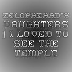 Zelophehad's Daughters   I Loved to See the Temple