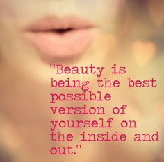 Beauty is being the best version of yourself on the inside and out.   https://www.facebook.com/motivate.your.life.force