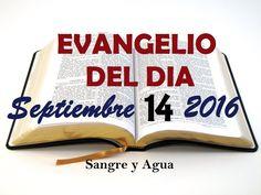 Evangelio del Dia- Miercoles Septiembre 14, 2016- Sangre y Agua