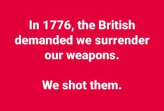 We also let the colonists who fought with the British stay in BAD MISTAKE. Gun Rights, Political Quotes, Dont Tread On Me, Conservative Politics, God Bless America, We The People, Life Lessons, Fun Facts, It Hurts