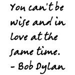 You Can't Be Wise And In Love At The Same Time