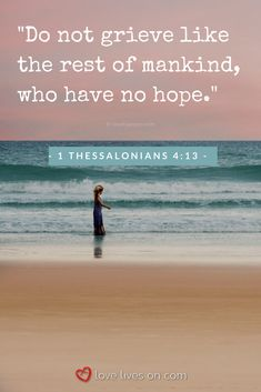Always remember that even during your darkest days, there is still hope. This bible verse for funerals from Thessalonians 4:13 reflects this sentiment. This would be a beautiful piece of scripture to provide comfort to those grieving who are attending a funeral service. Click to browse 100+ more of the best bible verses for funerals to find the perfect scripture. Bible Verses for Funerals   Christian Funeral Quotes   Funeral Bible Verses   Funeral Scripture #BibleVersesforFunerals