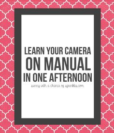 Photography for Beginners: Shooting in Manual for Beginners - learn how to use your manual settings in one afternoon!