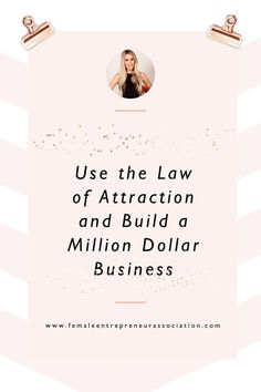 Use the law of attraction to build a wildly successful business.