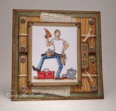 Jack of all trades image from Mo M...colored beautifully on a great masculine card with perfect accents: screws, woodgrain and burlap...