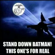 Stand down Batman, Marines got this....