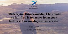 """Risk trying things and don't be afraid to fail. You learn more from your failures than you do your successes."" - Terri Kahan, Founder, Terri Kahan Fine Art #Confidence #MemberAdvice #Quotes #CareerAdvice #EllevateYourself"