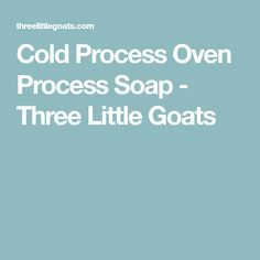 Cold Process Oven Process Soap - Three Little Goats