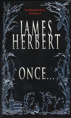 This is my favourite horror writer. British author James Herbert, and this book is what introduced me to his work. Sadly, he died not so long ago. But has written many books already. I recommend his work to anyone - my fav's: Once, The Magic Cottag Cool Books, I Love Books, Books To Read, My Books, This Book, Horror Fiction, Horror Books, Book Club Books, Book Lists