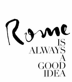 Rome is always a good idea Rome Travel, Paris Travel, Rome Quotes, Voyage Rome, Just Go, Let It Be, Spirit Of Truth, Meaningful Words, World Traveler