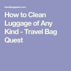 How to Clean Luggage of Any Kind - Travel Bag Quest