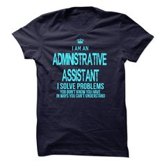 I Am An Administrative Assistant T-Shirts, Hoodies. SHOPPING NOW ==► https://www.sunfrog.com/LifeStyle/I-Am-An-Administrative-Assistant-32579074-Guys.html?id=41382