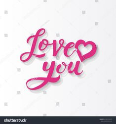 LOVE YOU Lettering. Love Symbol   Heart Shape And Vector Lettering On White  Background.