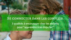 Se connecter dans les conflits : 3 qualités à encourager chez les enfants pour
