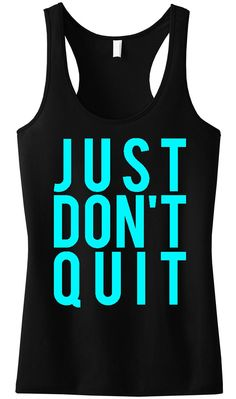 Summer Goals! JUST DON'T QUIT Motivational Workout Tank Top by NoBull Woman Apparel. Click here to get yours http://nobullwoman-apparel.com/collections/fitness-tanks-workout-shirts/products/just-dont-quit-workout-tank-top-black-with-teal-print
