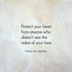 Protect your heart from anyone who doesn't see the value of your love. ~ Christy Ann Martine ~ life quotes ~ self-worth ~ self-love ~ self-care quote Value Quotes, Words Of Wisdom Quotes, Quotes To Live By, Me Quotes, Quotes About Value, Crush Quotes, Know Your Worth Quotes, Quotes About Self Worth, Self Love Quotes