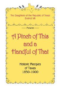 A Pinch of This and a Handful of That, Historic Recipes of Texas 1830-1900: The Daughters of Republic of Texas District VIII: 9780890156490: Amazon.com: Books