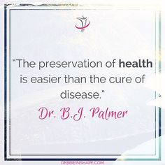The preservation of health is easier than the cure of disease.  Dr. B. J. Palmer  Don't wait until things go bad. Improve your lifestyle today! Take care of your Body Mind and Spirit so that you can live the life that you want.  #behealthy #livefully #holistichealth #holistic