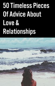 50 Timeless Pieces Of Advice About Love & Relationships