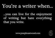 You know your a writer when....