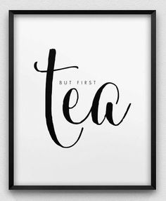 But first, tea. More