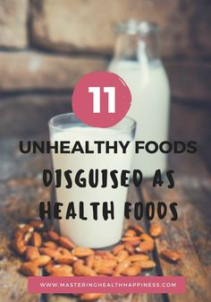 There are many foods that may seem healthy; but if eaten incorrectly or in some cases consumed at all, only provide your body with unnecessary calories, sugar, and unhealthy fats.   Click through to see these 11 unhealthy