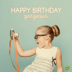 Cute birthday image for gorgeous friend with young girl dressed in style and holding a vintage camera and taking a selfie. Happy Birthday Gorgeous Girl, Happy Birthday Wishes For Her, Happy 15th Birthday, Birthday Poems, Wishes For Friends, Happy Birthday Funny, Happy Birthday Images, Birthday Messages, Birthday Greetings
