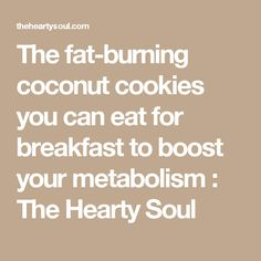 The fat-burning coconut cookies you can eat for breakfast to boost your metabolism : The Hearty Soul