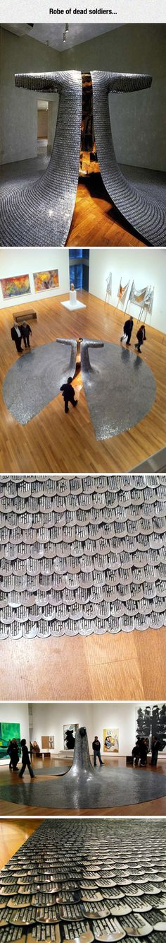 Some/One By The Artist Do-Ho Suh I think this is made from soldiers dog tags! I would like to see it displayed on an elevated floor with steps so you can walk up to the open coat. That way my grandson won't get away from me and walk over it!!