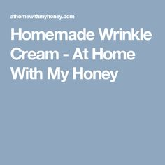 Homemade Wrinkle Cream - At Home With My Honey