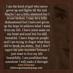 I am the kind of girl who never gives up and fights till the end. Maybe I am a little shattered but I m not broken. I may be a little disheartened but I have not given up the hope to achieve what I want from my life. I have some scars on my […]