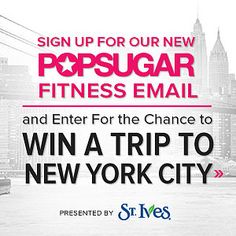 Sign Up For the New POPSUGAR Fitness Email and Enter For a Chance to Win a Trip to NYC!