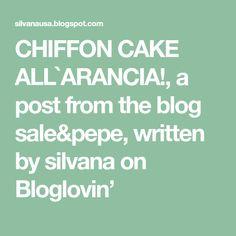CHIFFON CAKE ALL`ARANCIA!, a post from the blog sale&pepe, written by silvana on Bloglovin'