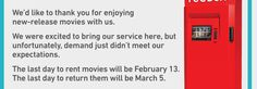 "Sad to hear that @redbox is leaving #Canada  - From their email ""We'd like to thank you for enjoying new-release movies with us.  We were excited to bring our service here, but unfortunately, demand just didn't meet our expectations.  The last day to rent movies will be February 13.  The last day to return then will be March 5"""